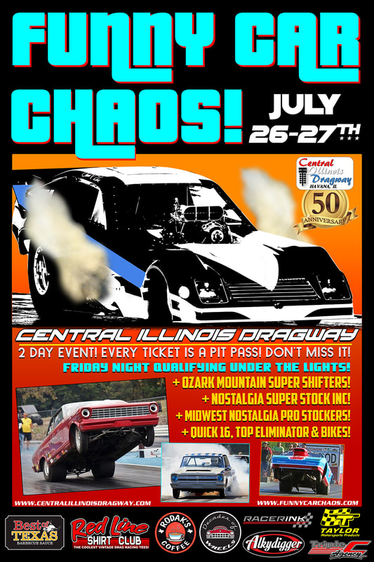 The 2nd Annual FUNNY CAR CHAOS @ Central Illinois Dragway! July 26th - 27th, 2019. SPECIAL 50th ANNIVERSARY CID CELEBRATION EVENT!